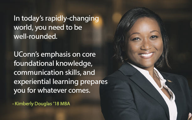 In today's rapidly-changing world, you need to be well-rounded. UConn's emphasis on core foundational knowledge, communication skills, and experiential learning prepares you for whatever comes.